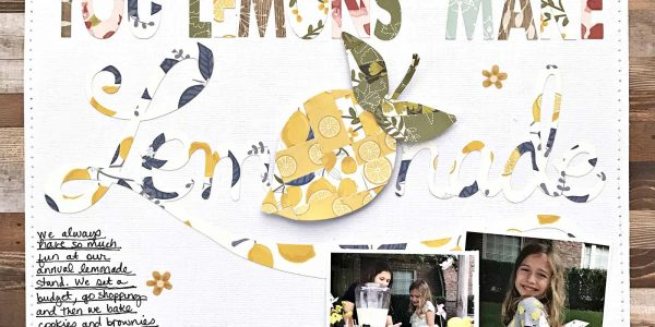 When Life Gives You Lemons…Create a Scrapbooking Layout