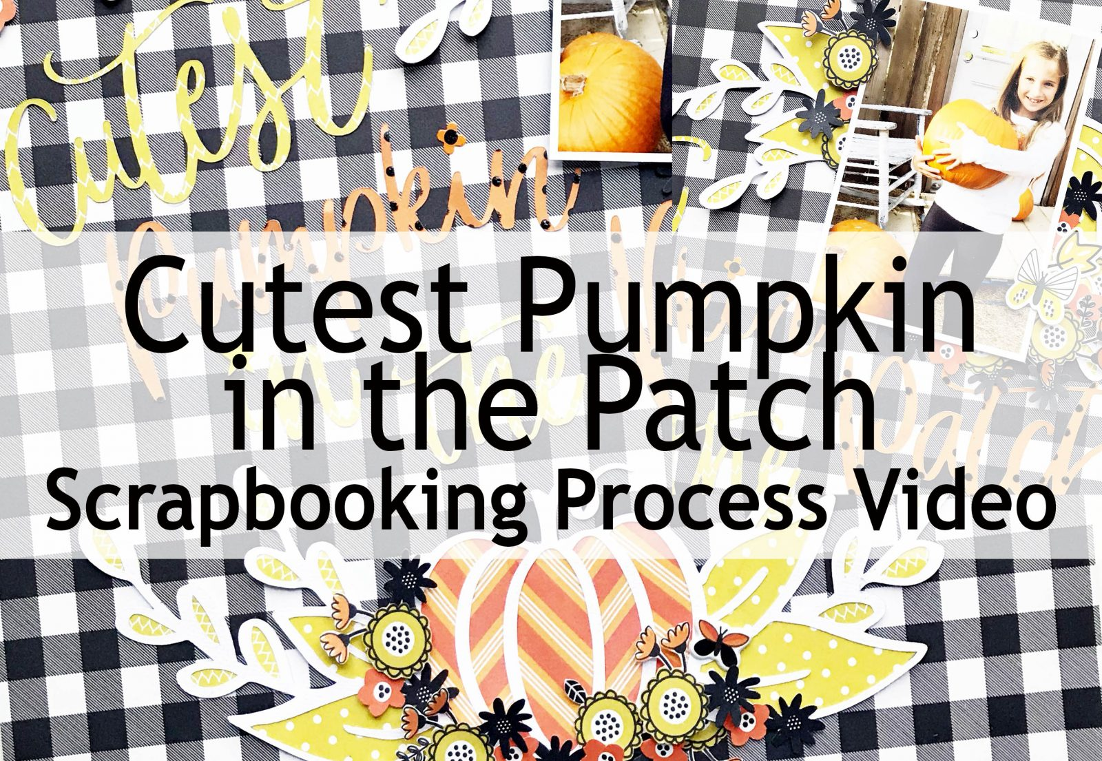 Scrapbooking Tips Tricks Cutest Pumpkin In The Patch Layout